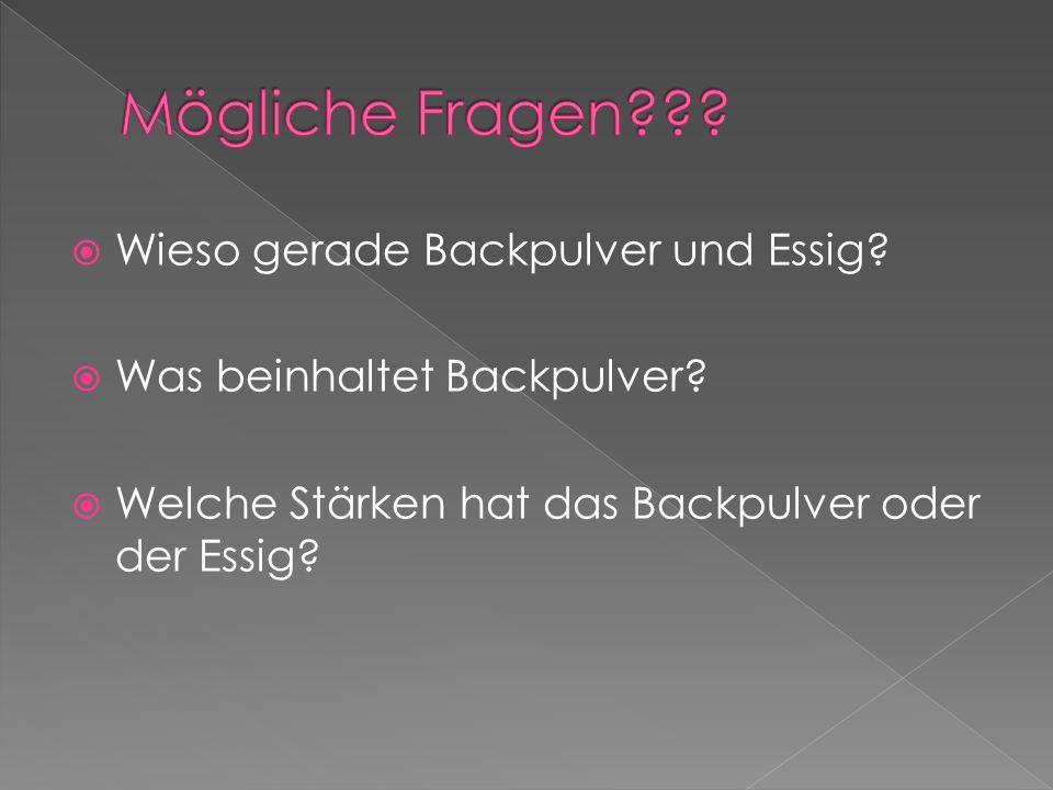 Wieso gerade Backpulver und Essig? Was beinhaltet Backpulver? Welche Stärken hat das Backpulver oder der Essig?