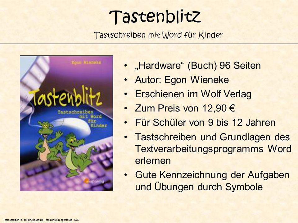 Hardware (Buch) 96 Seiten Autor: Egon Wieneke Erschienen im Wolf Verlag Zum Preis von 12,90 Für Schüler von 9 bis 12 Jahren Tastschreiben und Grundlag