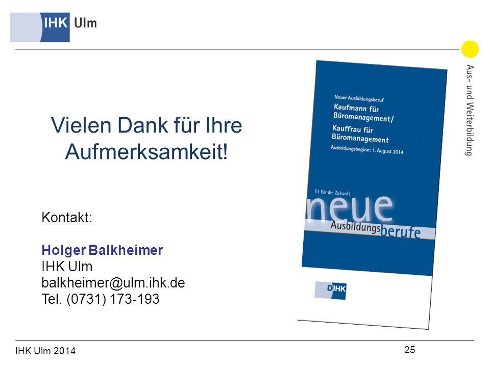 IHK Ulm 2014 25 Kontakt: Holger Balkheimer IHK Ulm balkheimer@ulm.ihk.de Tel.
