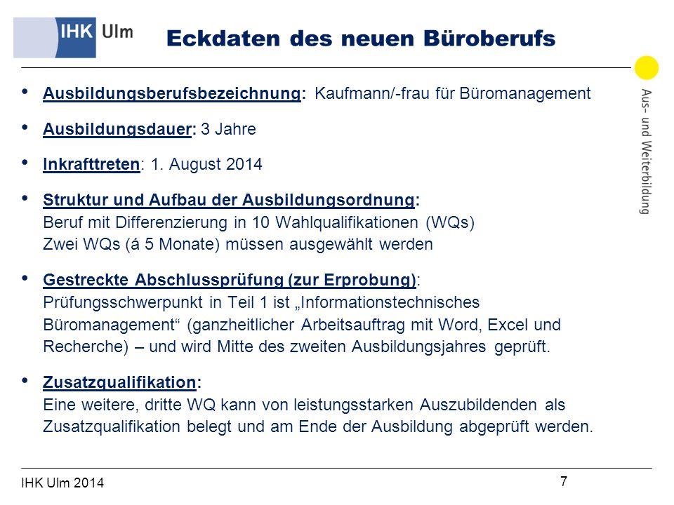 IHK Ulm 2014 7 Eckdaten des neuen Büroberufs Ausbildungsberufsbezeichnung: Kaufmann/-frau für Büromanagement Ausbildungsdauer: 3 Jahre Inkrafttreten: 1.