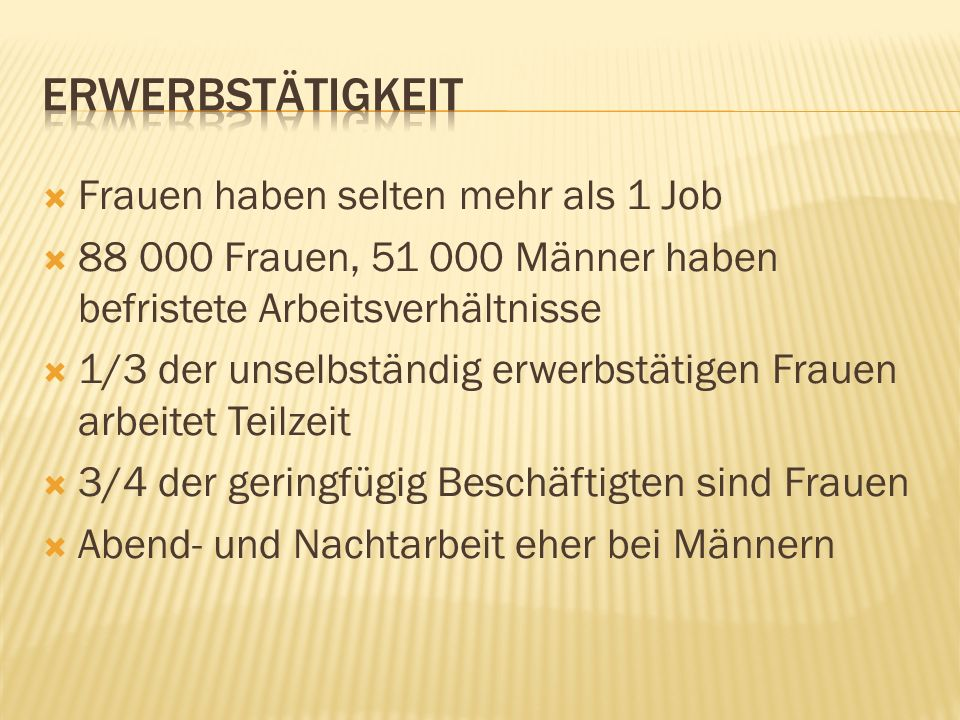 Frauen haben selten mehr als 1 Job 88 000 Frauen, 51 000 Männer haben befristete Arbeitsverhältnisse 1/3 der unselbständig erwerbstätigen Frauen arbei