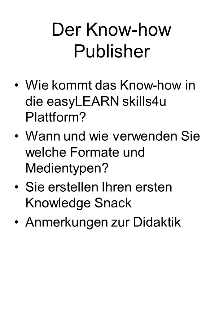 Der Know-how Publisher Wie kommt das Know-how in die easyLEARN skills4u Plattform.