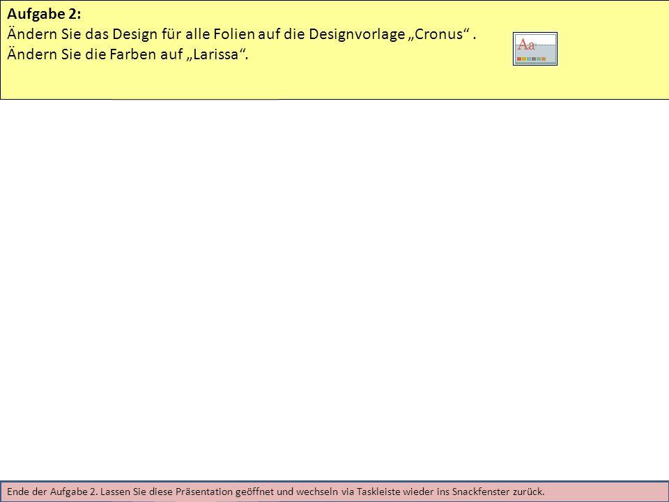 Aufgabe 2: Ändern Sie das Design für alle Folien auf die Designvorlage Cronus. Ändern Sie die Farben auf Larissa. Ende der Aufgabe 2. Lassen Sie diese
