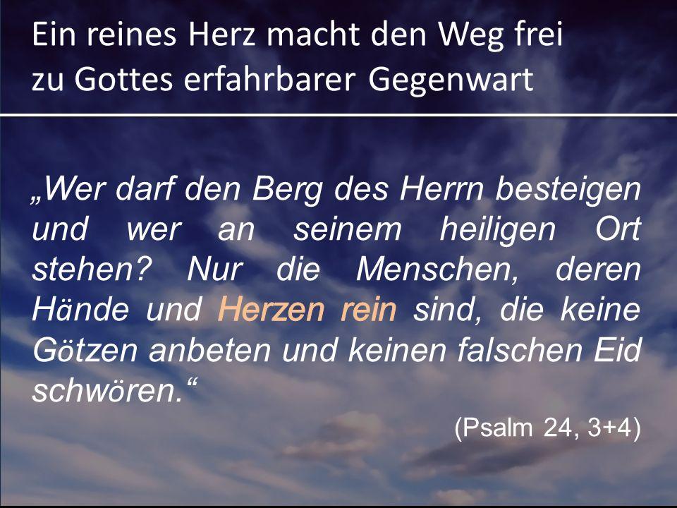 Ein reines Herz macht den Weg frei zu Gottes erfahrbarer Gegenwart