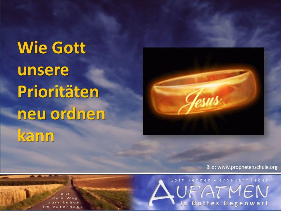Wie Gott unsere Prioritäten neu ordnen kann Bild: www.prophetenschule.org