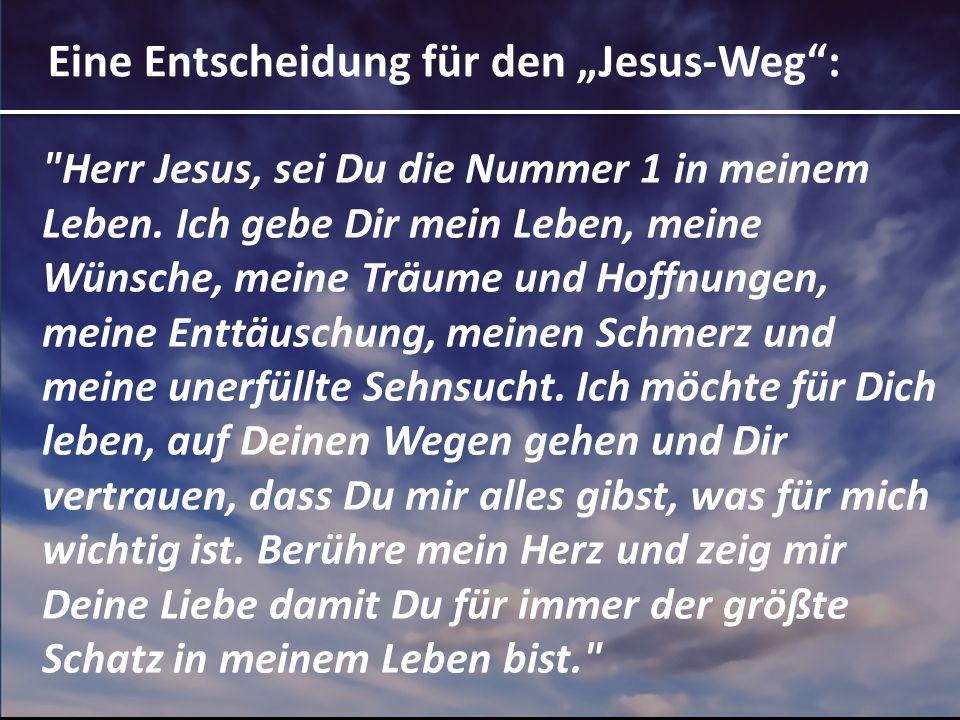 Eine Entscheidung für den Jesus-Weg: Herr Jesus, sei Du die Nummer 1 in meinem Leben.