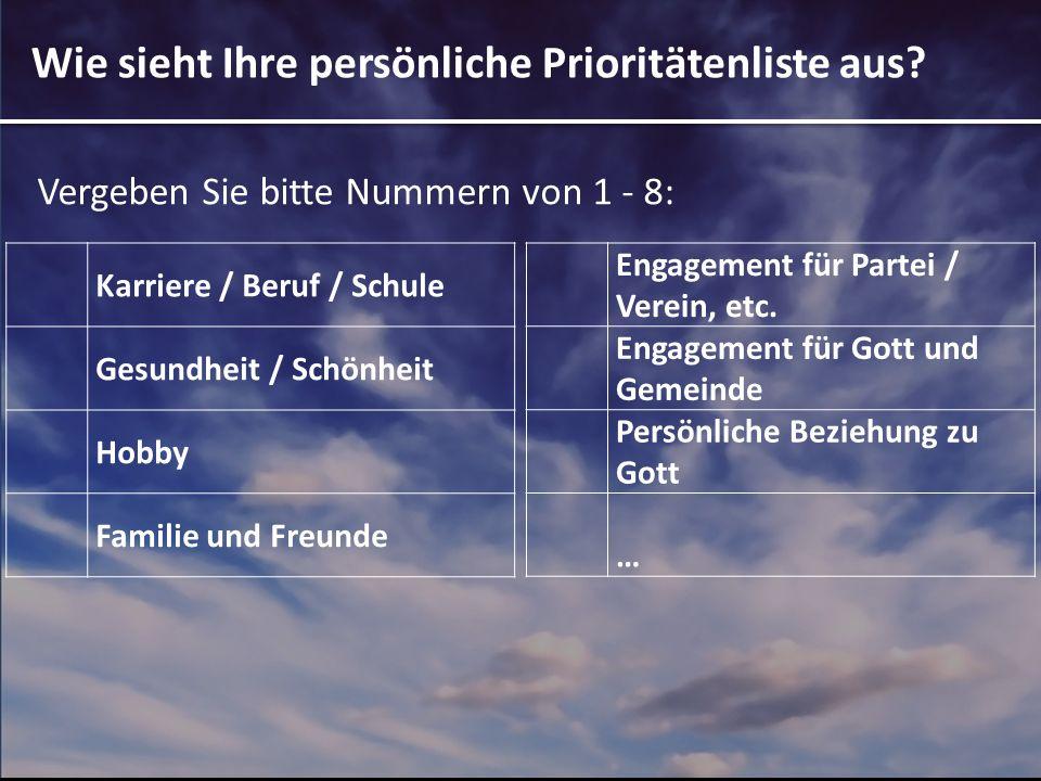 Wie sieht Ihre persönliche Prioritätenliste aus? Karriere / Beruf / Schule Gesundheit / Schönheit Hobby Familie und Freunde Engagement für Partei / Ve