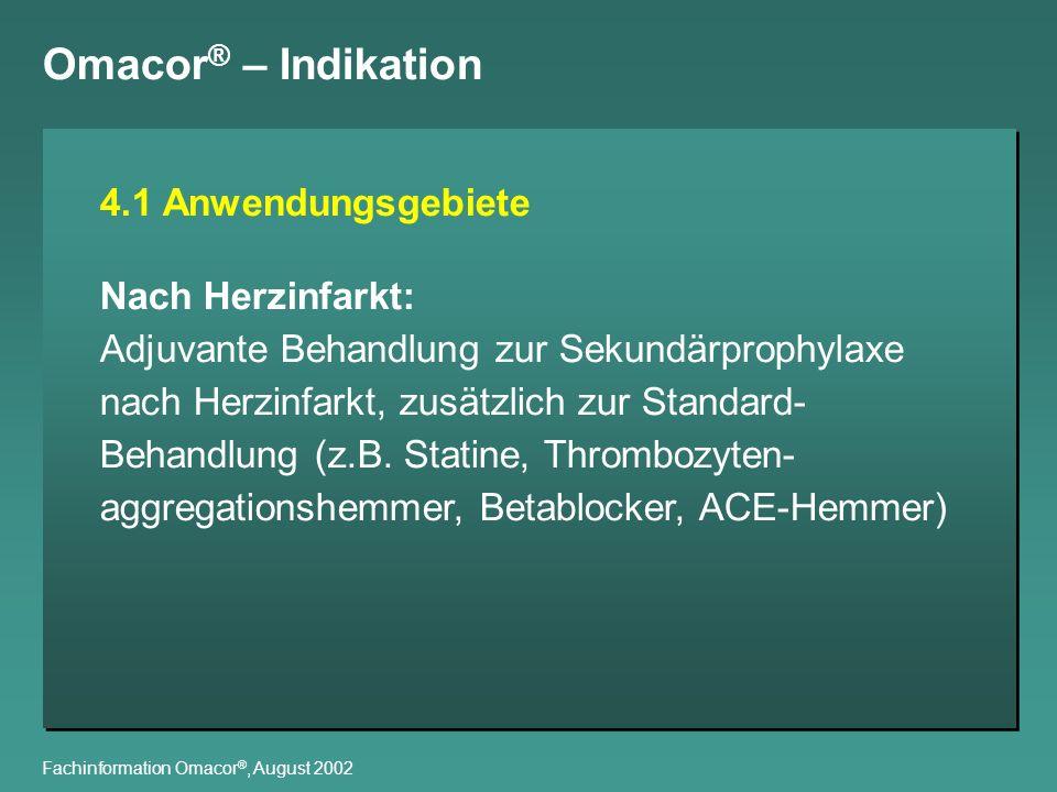 Omacor ® – Indikation Fachinformation Omacor ®, August 2002 4.1 Anwendungsgebiete Nach Herzinfarkt: Adjuvante Behandlung zur Sekundärprophylaxe nach H