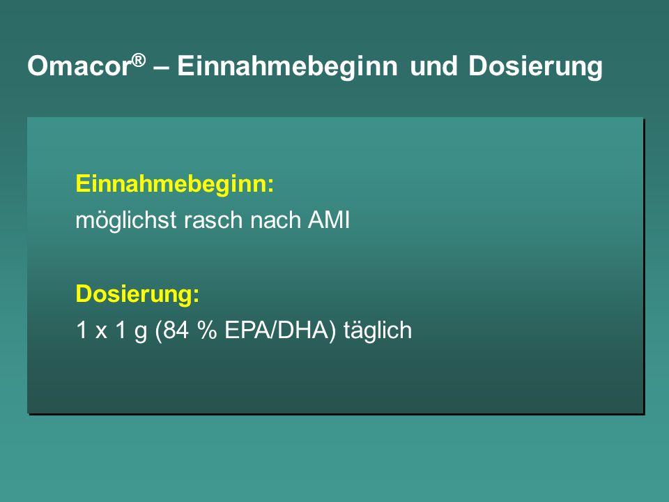 Omacor ® – Einnahmebeginn und Dosierung Einnahmebeginn: möglichst rasch nach AMI Dosierung: 1 x 1 g (84 % EPA/DHA) täglich