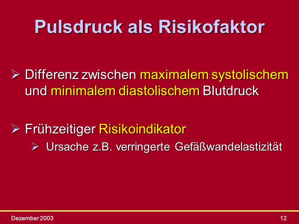 Dezember 200312 Pulsdruck als Risikofaktor ØDifferenz zwischen maximalem systolischem und minimalem diastolischem Blutdruck ØFrühzeitiger Risikoindika