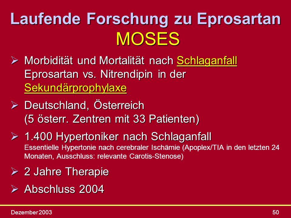 Dezember 200350 Laufende Forschung zu Eprosartan MOSES ØMorbidität und Mortalität nach Schlaganfall Eprosartan vs. Nitrendipin in der Sekundärprophyla