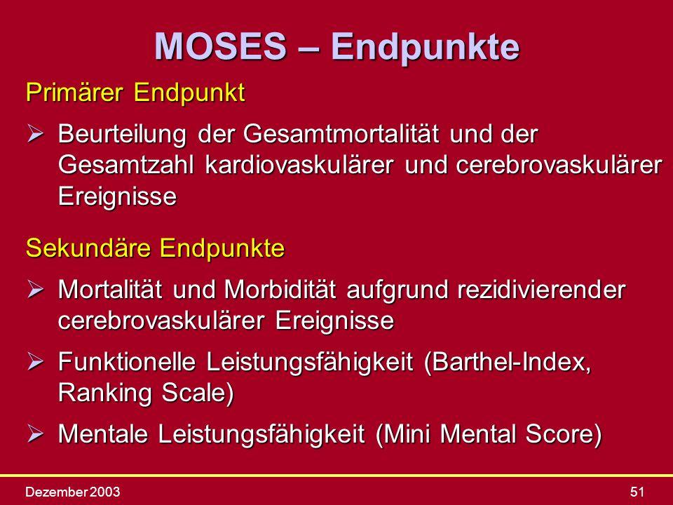 Dezember 200351 MOSES – Endpunkte Primärer Endpunkt Beurteilung der Gesamtmortalität und der Gesamtzahl kardiovaskulärer und cerebrovaskulärer Ereigni
