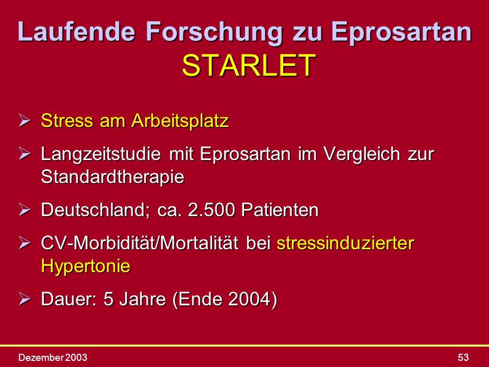 Dezember 200353 ØStress am Arbeitsplatz ØLangzeitstudie mit Eprosartan im Vergleich zur Standardtherapie Deutschland; ca. 2.500 Patienten Deutschland;