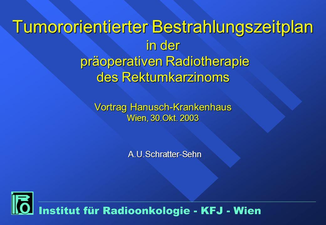 Tumororientierter Bestrahlungszeitplan in der präoperativen Radiotherapie des Rektumkarzinoms Vortrag Hanusch-Krankenhaus Wien, 30.Okt.