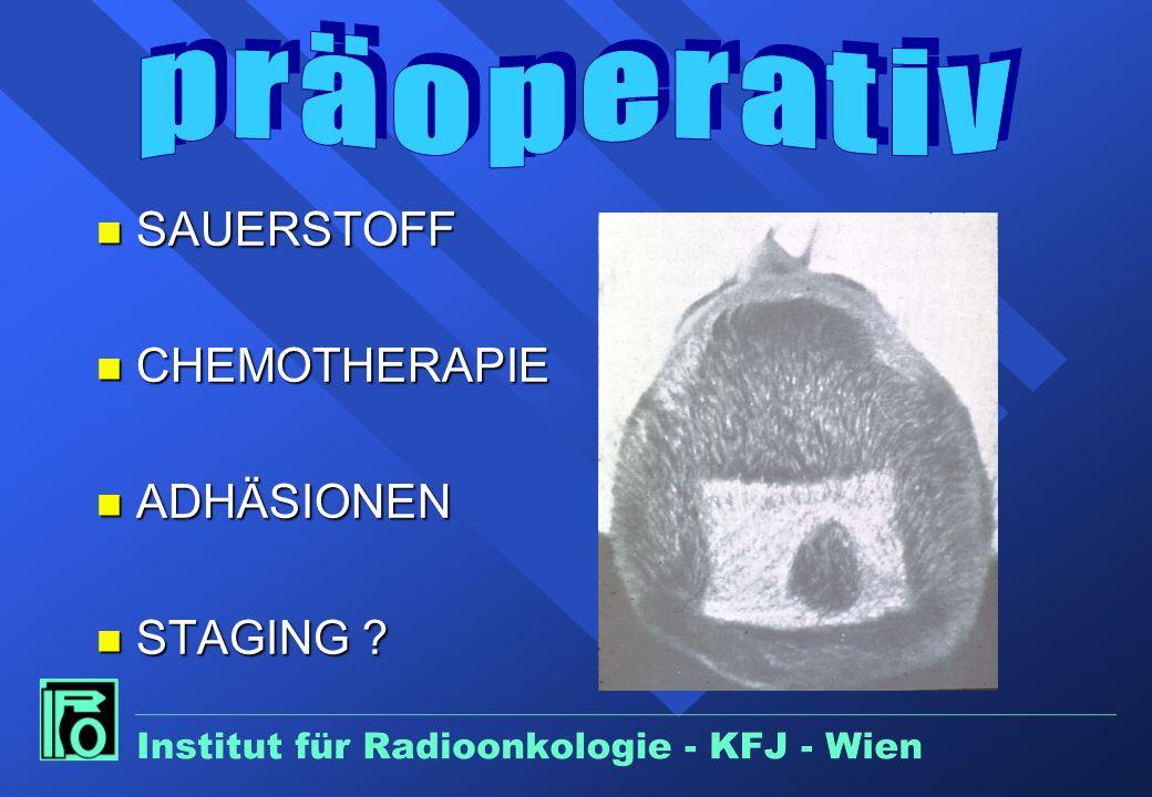 PRÄOPERATIVE RADIOTHERAPIE RATIONALE n Strahlenbiologische Vorteile Blut-O2 - Versorgung,höhere Chemokonzentration n Keine allfällige postop.Fixation