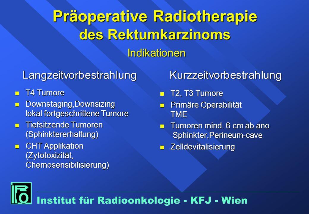 Präoperative Radiotherapie des Rektumkarzinoms Indikationen Langzeitvorbestrahlung n T4 Tumore n Downstaging,Downsizing lokal fortgeschrittene Tumore n Tiefsitzende Tumoren (Sphinktererhaltung) n CHT Applikation (Zytotoxizität, Chemosensibilisierung) Kurzzeitvorbestrahlung n T2, T3 Tumore n Primäre Operabilität TME n Tumoren mind.