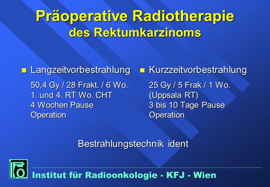 Präoperative Radiotherapie des Rektumkarzinoms Langzeitvorbestrahlung 4 bis 6 Wochen Intervall n Abklingen der Akutstrahlen- reaktionen n Downsizing /