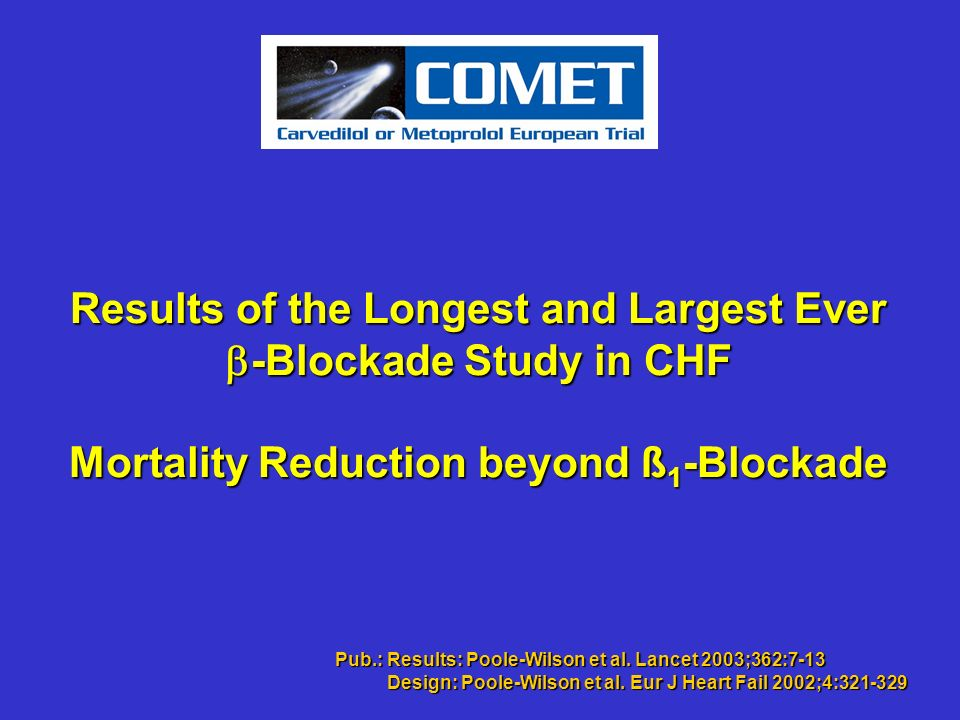 Results of the Longest and Largest Ever -Blockade Study in CHF Mortality Reduction beyond ß 1 -Blockade Pub.: Results: Poole-Wilson et al. Lancet 2003