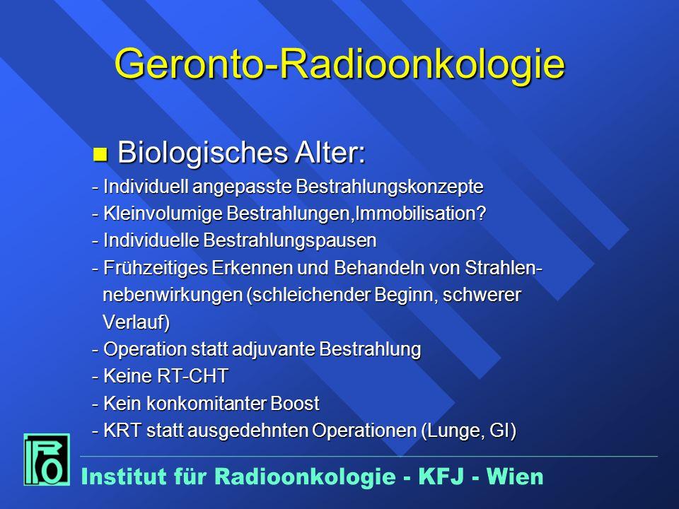 Geronto-Radioonkologie n Biologisches Alter: - Individuell angepasste Bestrahlungskonzepte - Kleinvolumige Bestrahlungen,Immobilisation.