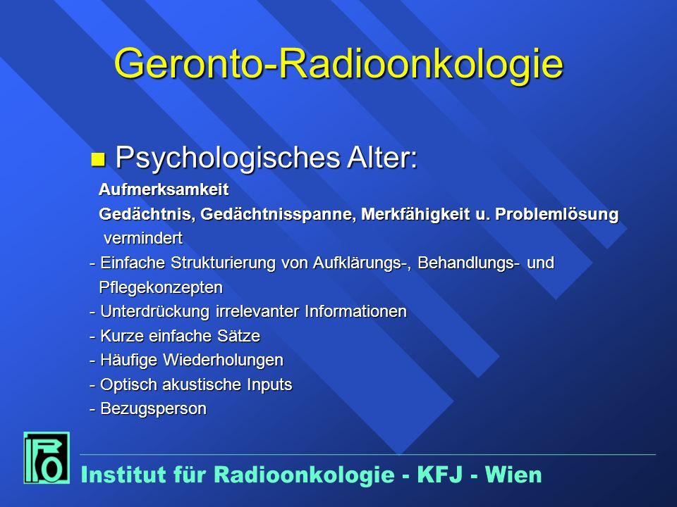Geronto-Radioonkologie n Psychologisches Alter: Aufmerksamkeit Aufmerksamkeit Gedächtnis, Gedächtnisspanne, Merkfähigkeit u.