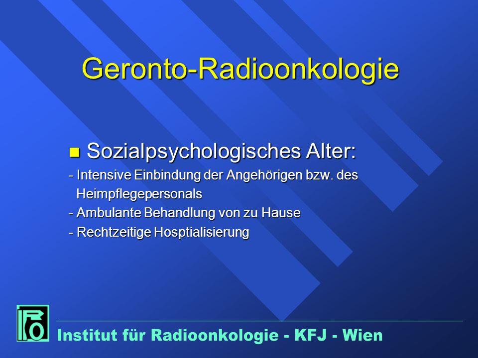 Geronto-Radioonkologie n Sozialpsychologisches Alter: - Intensive Einbindung der Angehörigen bzw.