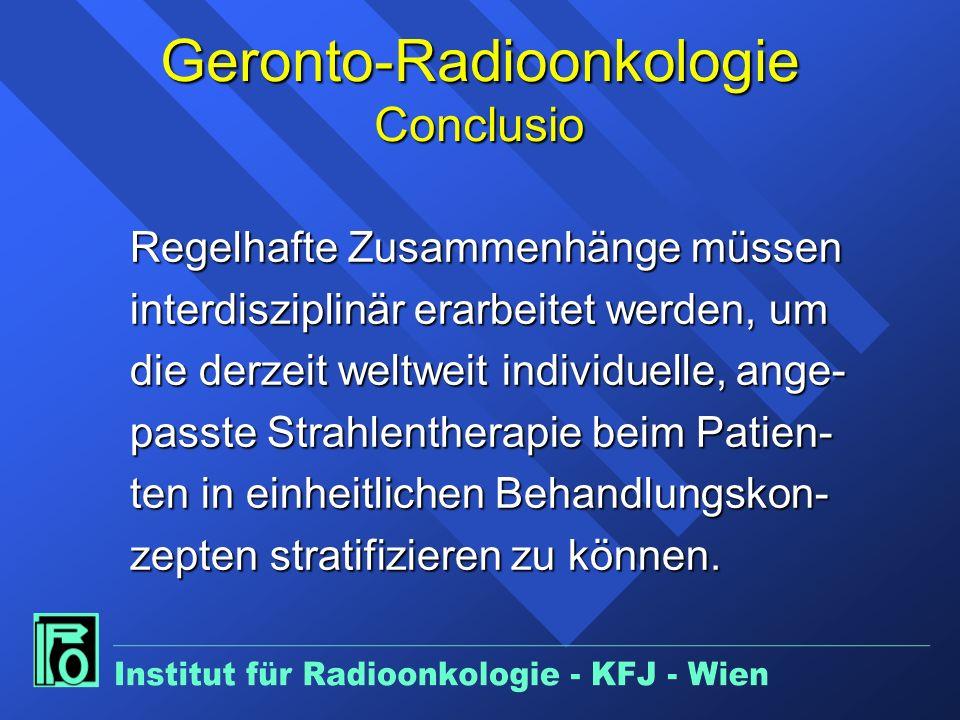 Geronto-Radioonkologie Conclusio Regelhafte Zusammenhänge müssen interdisziplinär erarbeitet werden, um die derzeit weltweit individuelle, ange- passte Strahlentherapie beim Patien- ten in einheitlichen Behandlungskon- zepten stratifizieren zu können.