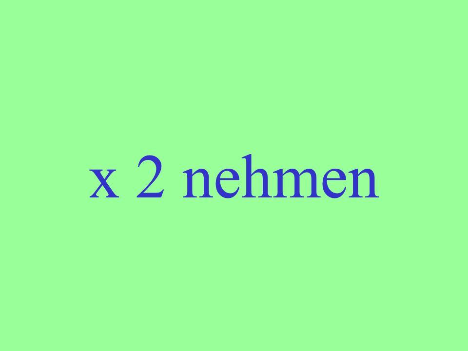 x 2 nehmen