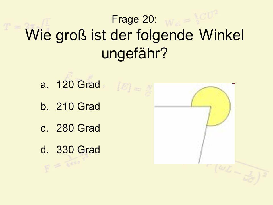 Frage 20: Wie groß ist der folgende Winkel ungefähr? a.120 Grad b.210 Grad c.280 Grad d.330 Grad