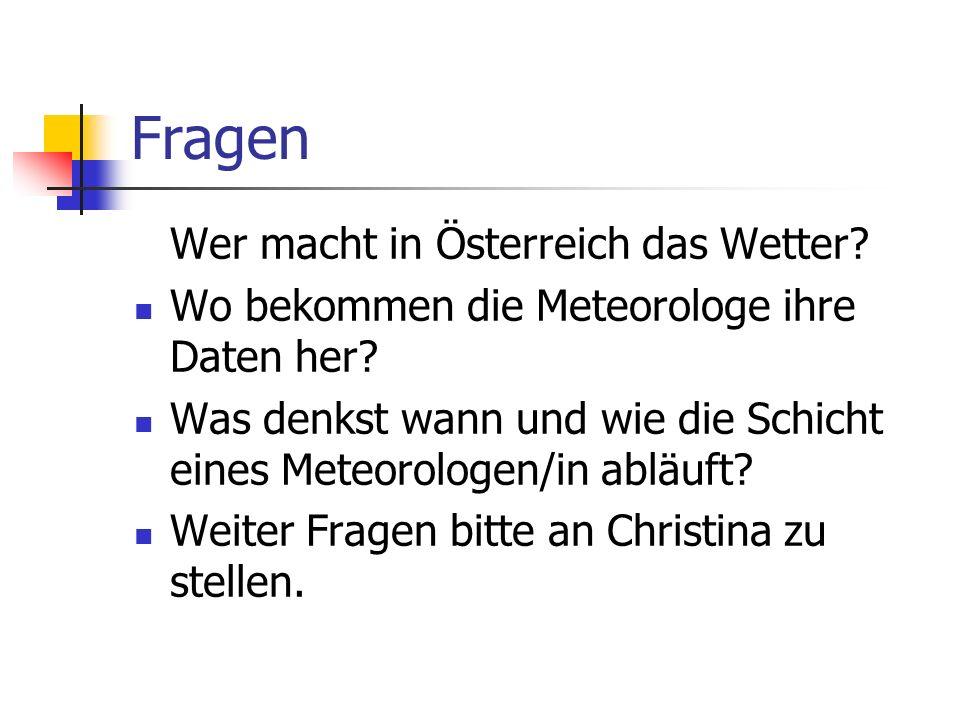 Fragen Wer macht in Österreich das Wetter? Wo bekommen die Meteorologe ihre Daten her? Was denkst wann und wie die Schicht eines Meteorologen/in abläu
