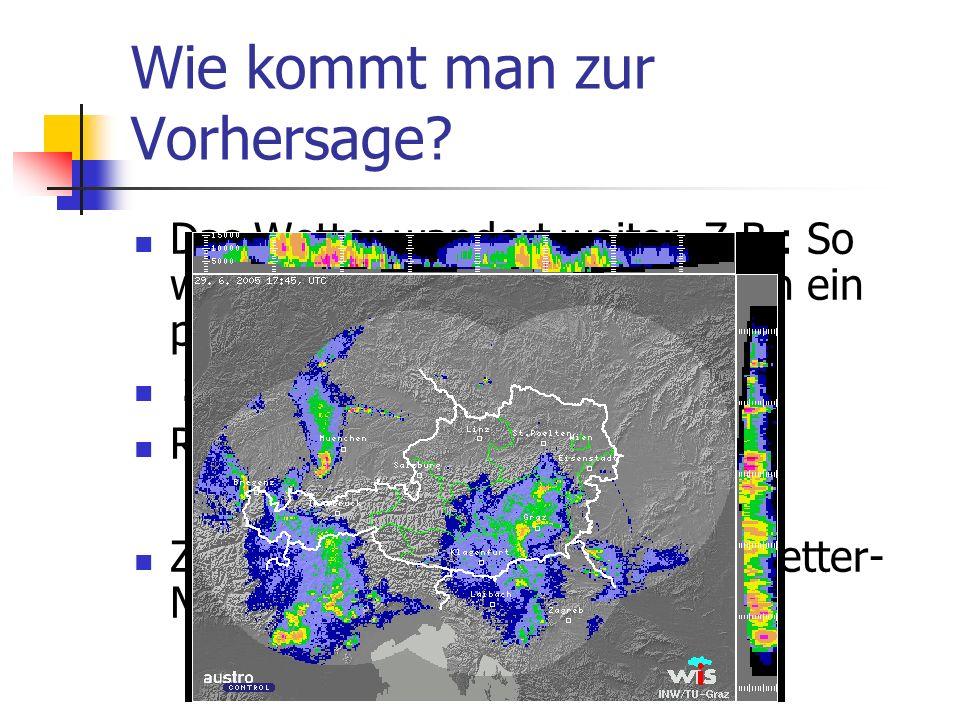 Wie kommt man zur Vorhersage? Das Wetter wandert weiter. Z.B.: So wie es gerade in Linz ist, ist es in ein paar Stunden bei uns. Satellitenbild Radar