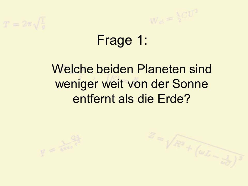 Frage 1: Welche beiden Planeten sind weniger weit von der Sonne entfernt als die Erde?