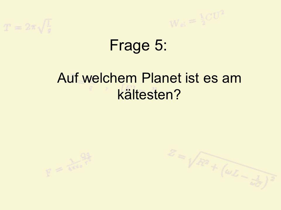 Frage 5: Auf welchem Planet ist es am kältesten?