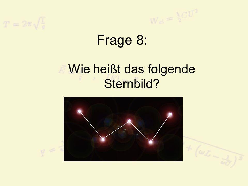 Frage 9: Wie heißt das folgende Sternbild?