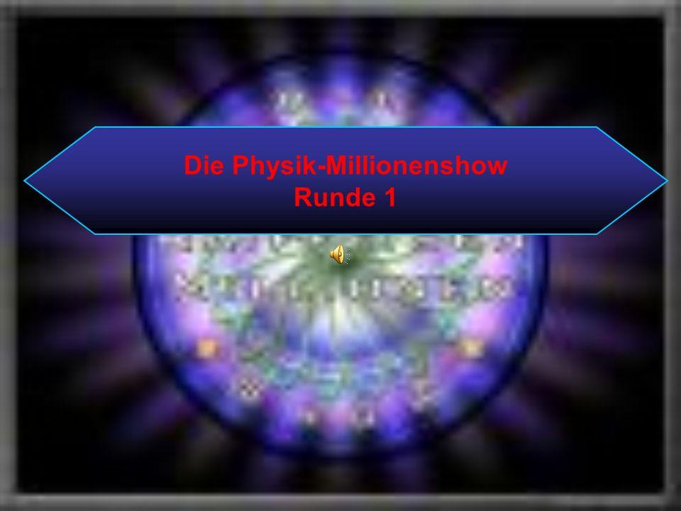 Die Physik-Millionenshow Runde 1