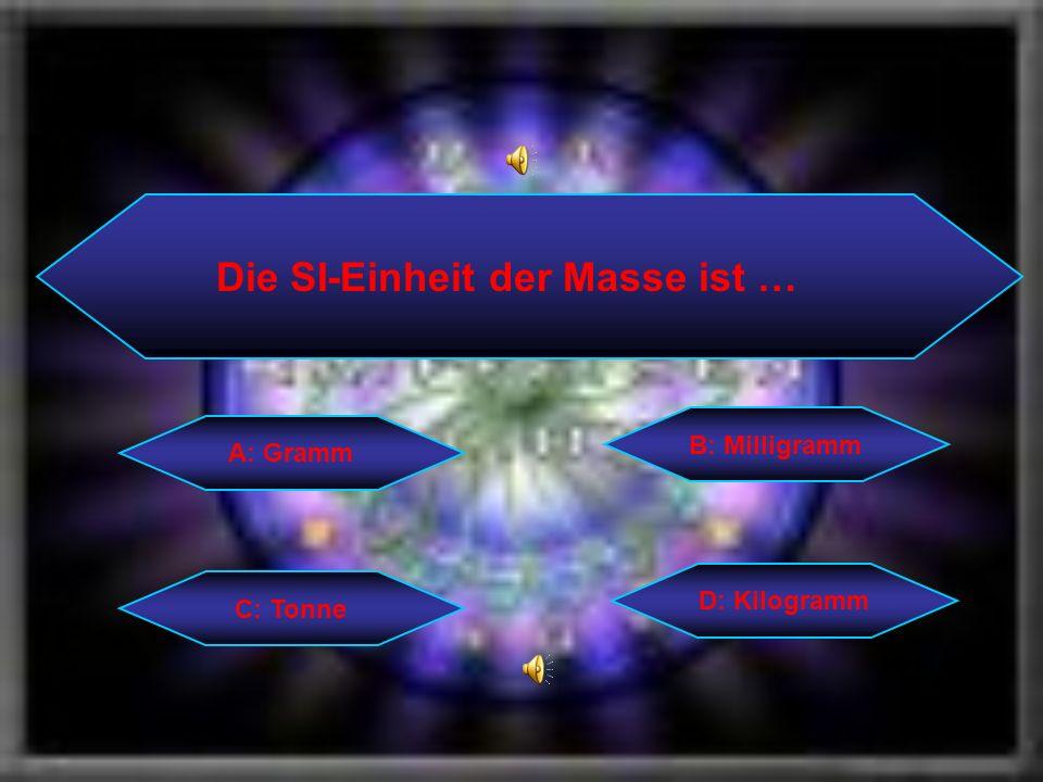 Die SI-Einheit der Masse ist … C: Tonne B: Milligramm D: Kilogramm A: Gramm