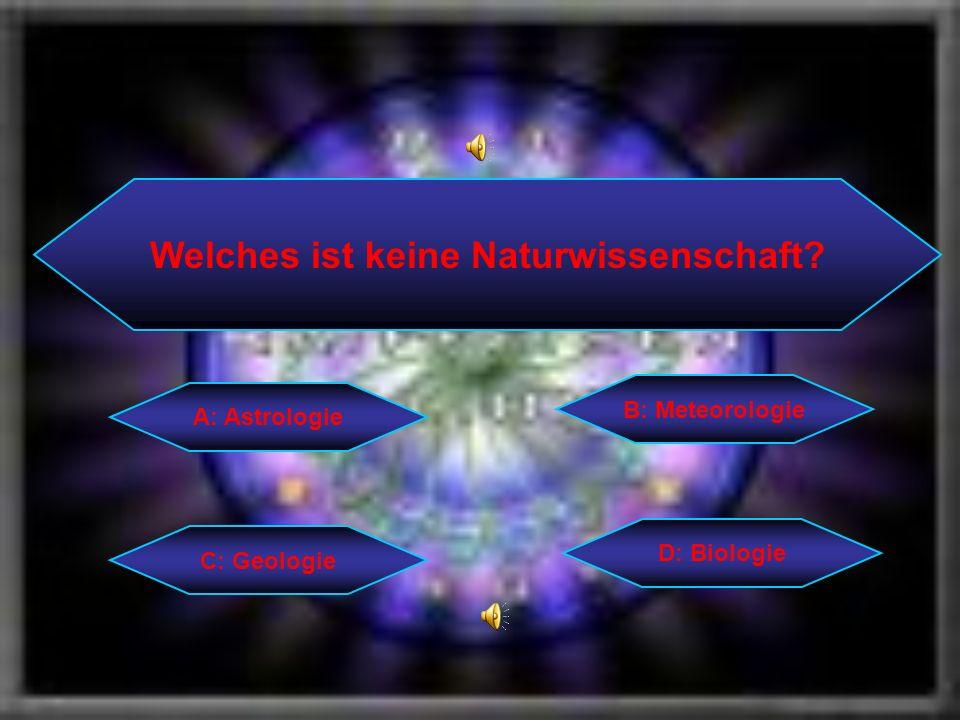 Welches ist keine Naturwissenschaft? C: Geologie B: Meteorologie D: Biologie A: Astrologie
