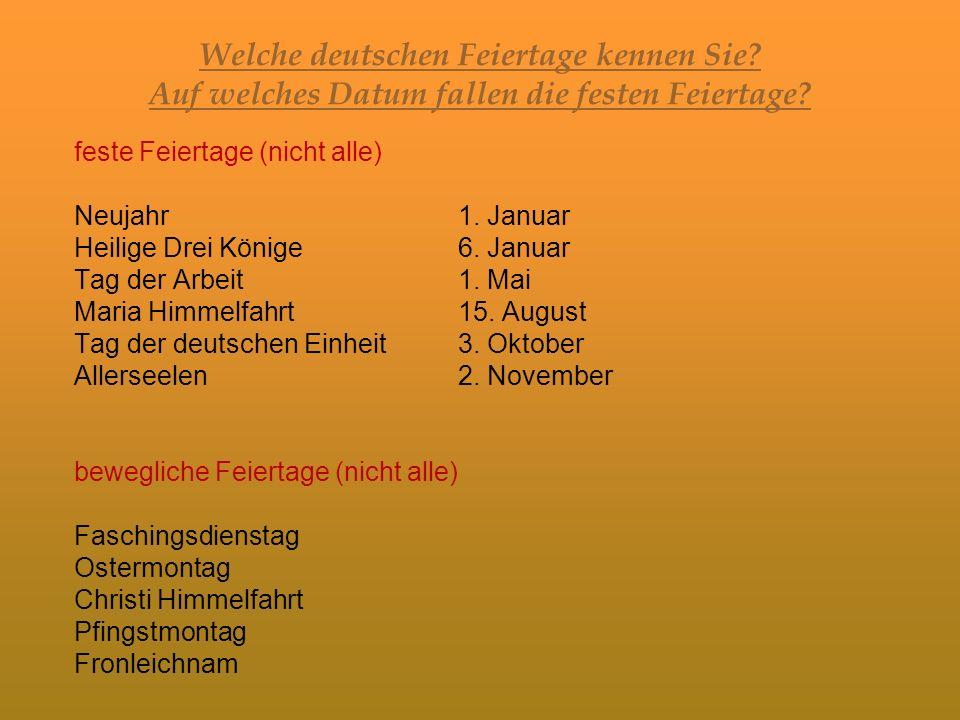 Welche deutschen Feiertage kennen Sie? Auf welches Datum fallen die festen Feiertage? feste Feiertage (nicht alle) Neujahr1. Januar Heilige Drei König