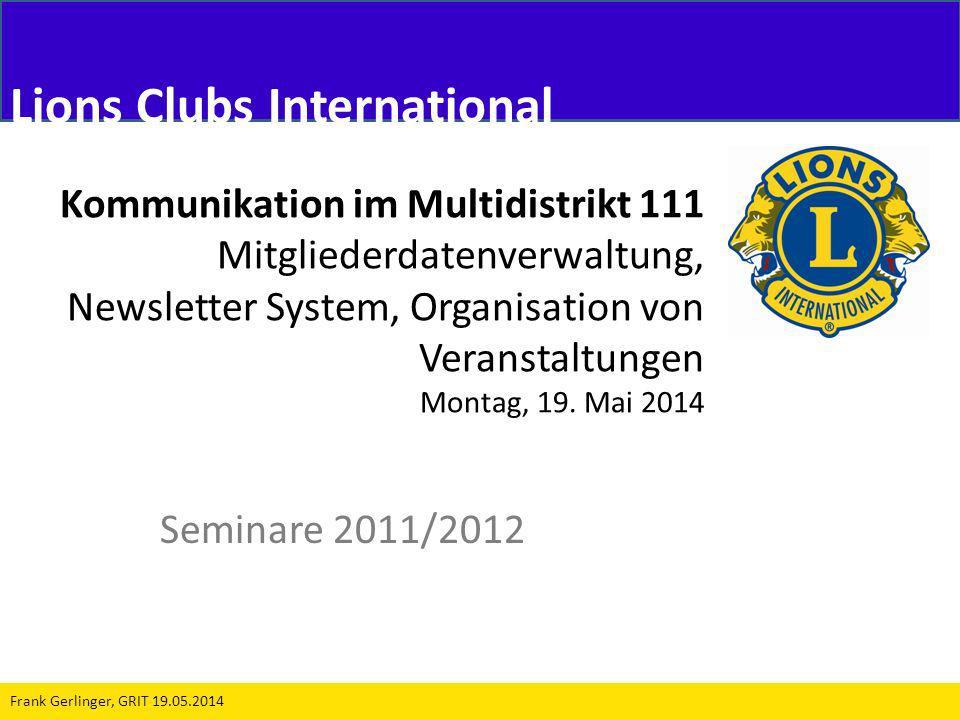 Kommunikation im Multidistrikt 111 Mitgliederdatenverwaltung, Newsletter System, Organisation von Veranstaltungen Montag, 19. Mai 2014 Seminare 2011/2