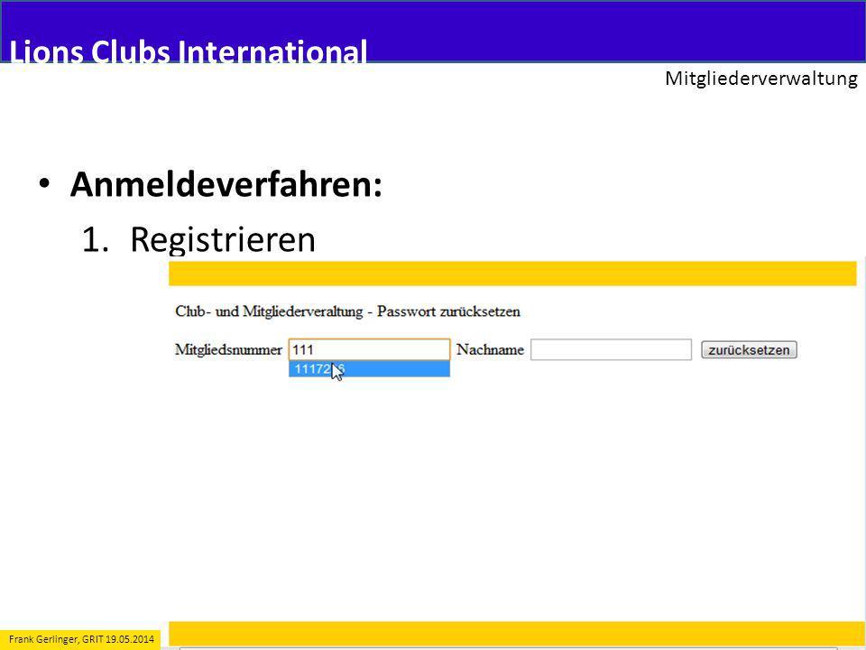 Lions Clubs International Mitgliederverwaltung 10 Frank Gerlinger, GRIT 19.05.2014 Anmeldeverfahren: 1.Registrieren