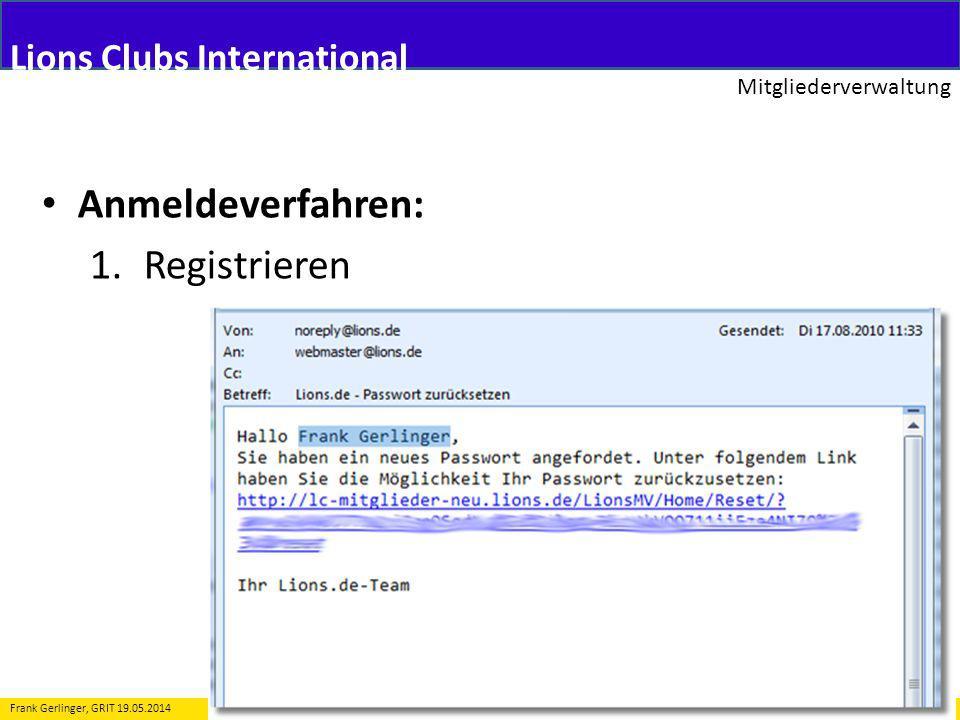 Lions Clubs International Mitgliederverwaltung 11 Frank Gerlinger, GRIT 19.05.2014 Anmeldeverfahren: 1.Registrieren