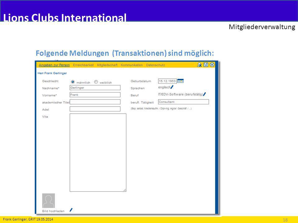 Lions Clubs International Mitgliederverwaltung 18 Frank Gerlinger, GRIT 19.05.2014 Folgende Meldungen (Transaktionen) sind möglich: 2.Änderung an Personendaten