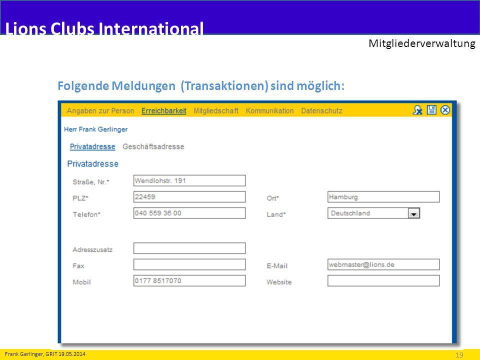 Lions Clubs International Mitgliederverwaltung 19 Frank Gerlinger, GRIT 19.05.2014 Folgende Meldungen (Transaktionen) sind möglich: 2.Änderung an Personendaten