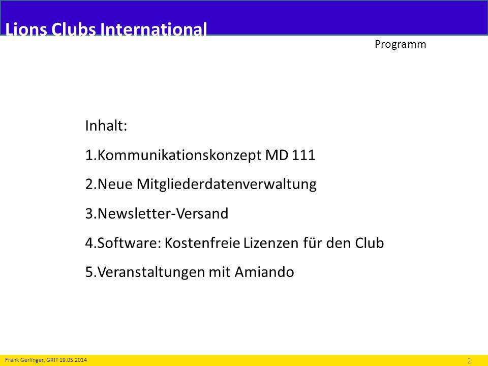 Programm 2 Frank Gerlinger, GRIT 19.05.2014 Inhalt: 1.Kommunikationskonzept MD 111 2.Neue Mitgliederdatenverwaltung 3.Newsletter-Versand 4.Software: K