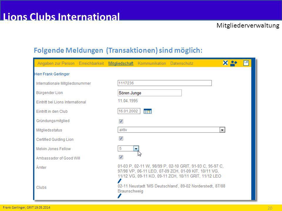 Lions Clubs International Mitgliederverwaltung 20 Frank Gerlinger, GRIT 19.05.2014 Folgende Meldungen (Transaktionen) sind möglich: 2.Änderung an Personendaten
