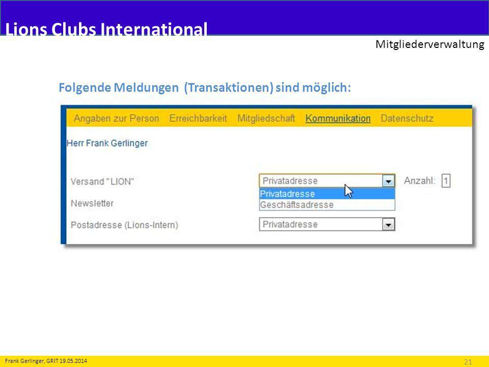 Lions Clubs International Mitgliederverwaltung 21 Frank Gerlinger, GRIT 19.05.2014 Folgende Meldungen (Transaktionen) sind möglich: 2.Änderung an Personendaten