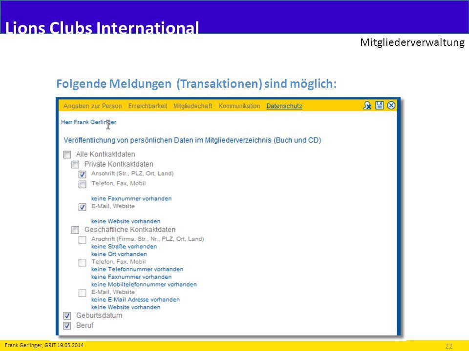 Lions Clubs International Mitgliederverwaltung 22 Frank Gerlinger, GRIT 19.05.2014 Folgende Meldungen (Transaktionen) sind möglich: 2.Änderung an Personendaten