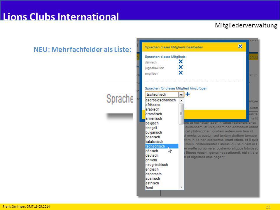 Lions Clubs International Mitgliederverwaltung 23 Frank Gerlinger, GRIT 19.05.2014 NEU: Mehrfachfelder als Liste: