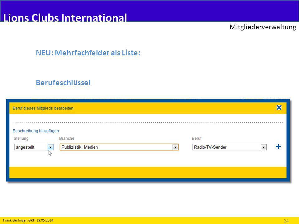 Lions Clubs International Mitgliederverwaltung 24 Frank Gerlinger, GRIT 19.05.2014 NEU: Mehrfachfelder als Liste: Berufeschlüssel