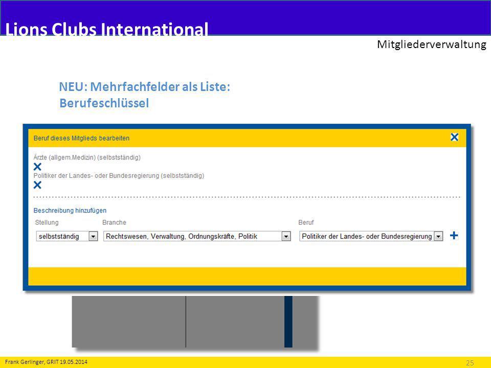 Lions Clubs International Mitgliederverwaltung 25 Frank Gerlinger, GRIT 19.05.2014 NEU: Mehrfachfelder als Liste: Berufeschlüssel