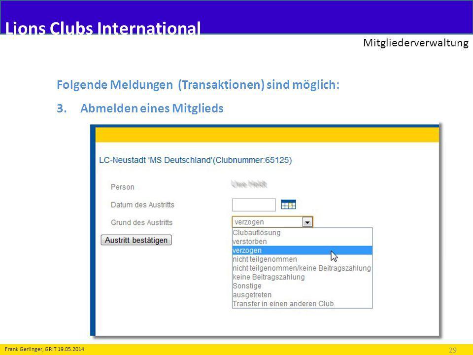 Lions Clubs International Mitgliederverwaltung 29 Frank Gerlinger, GRIT 19.05.2014 Folgende Meldungen (Transaktionen) sind möglich: 3.Abmelden eines Mitglieds